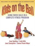 Kids on the Ball Using Swiss Balls in a Complete Fitness Program