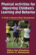 Physical Activities for Improving Children's Learning and Behavior A Guide to Sensory Motor ...