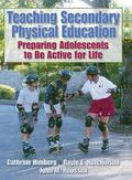 Teaching Secondary Physical Education Preparing Adolescents to Be Active for Life