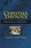 Christian Theology: A Concise, Comprehensive, and Systematic View of the Evidences, Doctrine...
