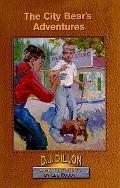 The City Bear's Adventures, Book 2, D.J. Dillon Adventure Series