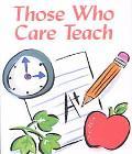 Those Who Care Teach