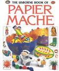 The Usborne Book of Papier Mache (How to Make Series)