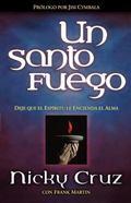 Santo Fuego/One Holy Fire Deje Que El Espiritu Le Encienda El Alma/Let the Spirit Ignite You...