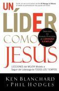 Lider Como Jesus Lecciones Del Mejor Modelo a Seguir Del Liderazgo De Todos Los Tiempos