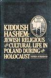 Kiddush Hashem: Jewish Religious and Cultural Life in Poland During the Holocaust