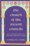 Church of the Ancient Councils Statements and Decisions of the First Four Ecumenical Council...