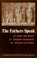 Fathers Speak St Basil the Great, st Gregory of Nazianzus, st Gregory of Nyssa
