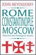 Rome, Constantinople, Moscow Historical and Theological Studies