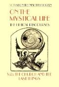 On the Mystical Life The Ethical Discourses  The Church and the Last Things