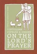 Tertullian, Cyprian, And Origen On The Lord's Prayer