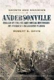 Ghosts And Shadows of Andersonville: Essays on the Secret Social Histories of America's Dead...