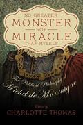 No Greater Monster nor Miracle Than Myself : The Political Philosophy of Michel de Montaigne