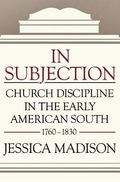 In Subjection : Church Discipline in the Early American South, 1760-1830