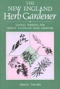 New England Herb Gardener: Yankee Wisdom for North American Herb Growers and Users