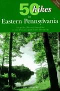 50 Hikes in Eastern Pennsylvania: From the Mason-Dixon Line to the Poconos and North Mountai...