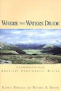 Where the Waters Divide: A 3,000-Mile Trek along America's Continental Divide - Karen Berger...