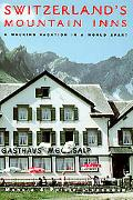 Switzerland's Mountain Inns A Walking Vacation in a World Apart