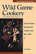 Wild Game Cookery Down-Home Recipes for Foods from the Wild