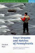 Trout Streams and Hatches of Pennsylvania A Complete Fly-Fishing Guide to 140 Streams