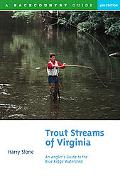 Trout Streams of Virginia An Angler's Guide to the Blue Ridge Watershed