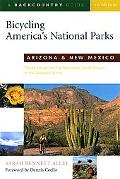 Bicycling America's National Parks-Arizona and New Mexico The Best Road and Trail Rides from...