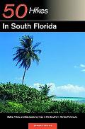 50 Hikes in South Florida Walks, Hikes, and Backpacking Trips in the Southern Florida Peninsula