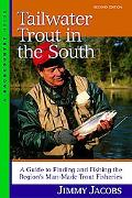 Tailwater Trout in the South A Guide to Finding and Fishing the Region's Man-Made Trout Fish...
