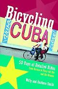 Bicycling Cuba 50 Days of Detailed Rides from Havana to Pinar Del Rio and the Oriente