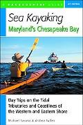 Sea Kayaking Maryland's Chesapeake Bay Day Trips on the Tidal Tributaries and Coastlines of ...