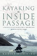 Kayaking The Inside Passage A Paddler's Guide From Olympia, Washington To Muir Glacier, Alaska