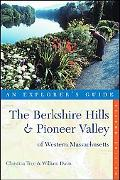 Berkshire Hills & Pioneer Valley of Western Massachusetts An Explorer's Guide