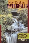 New England Waterfalls: A Guide to More Than 400 Cascades and Waterfalls (Second Edition) (N...