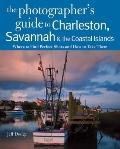 Photographing Charleston, Savannah and the Coastal Islands : Where to Find Perfect Shots and...