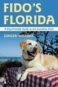 Fido's Florida : A Dog-Friendly Guide to the Sunshine State