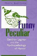 Funny Peculiar Gershon Legman and the Psychopathology of Humor