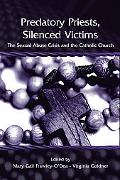 Predatory Priests, Silenced Victims The Sexual Abuse Scandal in the Catholic Church