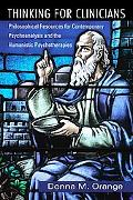 Thinking for Clinicians: Philosophical Resources for Contemporary Psychoanalysis and the Hum...