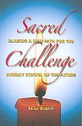 Sacred Challenge Blazing a New Path for the Sunday School of the Future