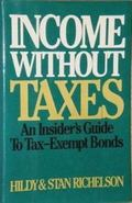 Income without Taxes: Insider's Guide to Tax-Exempt Bonds - Hildy Richelson - Hardcover - 1s...