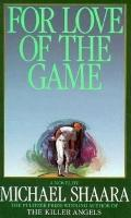 For Love of the Game - Michael Shaara - Hardcover - 1st Carroll & Graf ed