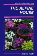 Alpine House: Its Plants and Purposes