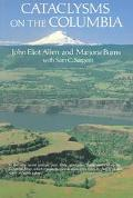 Cataclysms on the Columbia A Layman's Guide to the Features Produced by the Catastrophic Bre...
