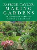 Making Gardens: An Essential Guide to Planning and Planting - Patrick Taylor - Hardcover
