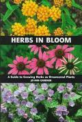 Herbs in Bloom A Guide to Growing Herbs As Ornamental Plants