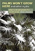 Palms Won't Grow Here and Other Myths Warm-Climate Plants for Cooler Areas
