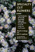 Specialty Cut Flowers The Production of Annuals, Perennials, Bulbs, and Woody Plants for Fre...