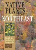 Native Plants Of The Northeast A Guide For Gardening & Conservation