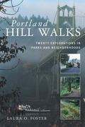 Portland Hill Walks Twenty Explorations In Parks And Neighborhoods