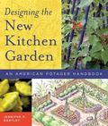 Designing the New Kitchen Garden An American Potager Handbook
